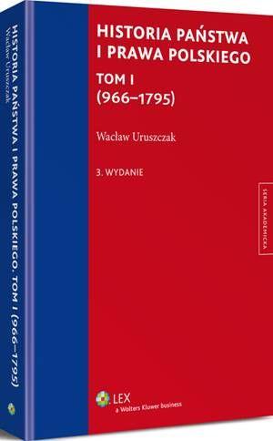 Historia państwa i prawa polskiego. Tom I (966-1795)